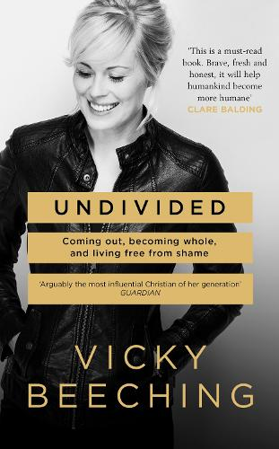 Undivided: Coming out, Becoming Whole, and Living Free from Shame (Hardback)