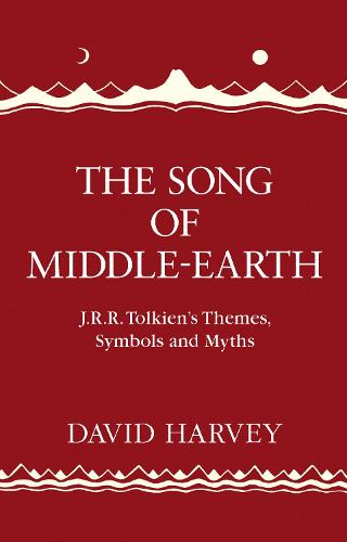 The Song of Middle-earth: J. R. R. Tolkien's Themes, Symbols and Myths (Hardback)