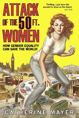 Attack Of The Fifty Foot Women: How Gender Equality Can Save the World! (Hardback)