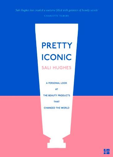 Pretty Iconic: A Personal Look at the Beauty Products That Changed the World (Paperback)
