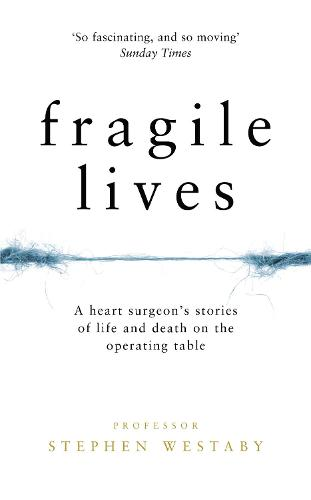 Fragile Lives: A Heart Surgeon's Stories of Life and Death on the Operating Table (Hardback)