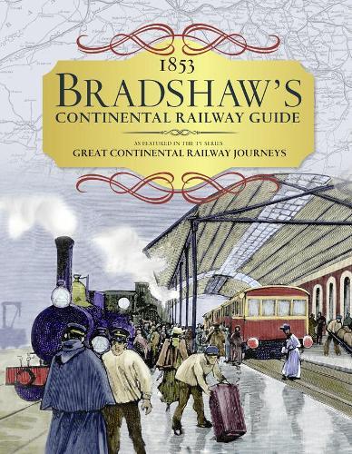 Bradshaw's Continental Railway Guide: 1853 Railway Handbook of Europe (Hardback)