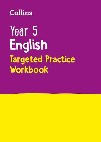Year 5 English Targeted Practice Workbook: KS2 Home Learning and School Resources from the Publisher of Revision Practice Guides, Workbooks, and Activities. - Collins KS2 Practice (Paperback)