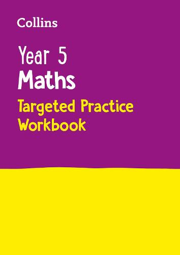 Year 5 Maths Targeted Practice Workbook: KS2 Home Learning and School Resources from the Publisher of Revision Practice Guides, Workbooks, and Activities. - Collins KS2 Practice (Paperback)
