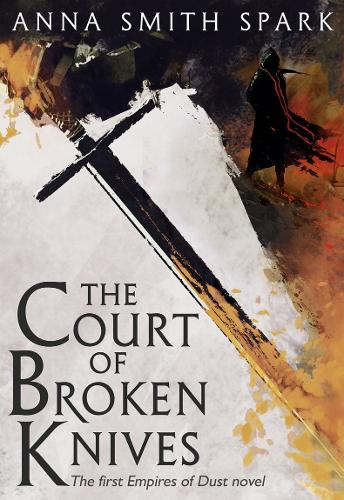 The Court of Broken Knives - Empires of Dust 1 (Hardback)