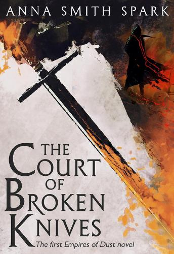 The Court of Broken Knives - Empires of Dust 1 (Paperback)