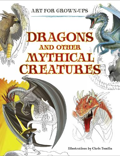 Dragons and Other Mythical Creatures - Art for Grown-ups (Paperback)
