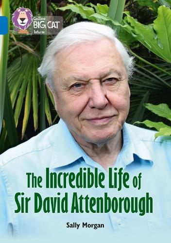The Incredible Life of Sir David Attenborough: Band 16/Sapphire - Collins Big Cat (Paperback)