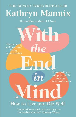 With the End in Mind: How to Live and Die Well (Paperback)