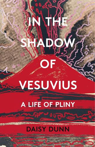 In the Shadow of Vesuvius: A Life of Pliny (Paperback)
