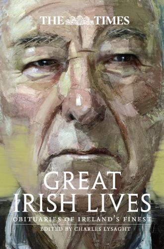 The Times Great Irish Lives: Obituaries of Ireland's Finest (Hardback)