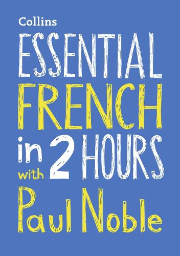 Essential French in 2 hours with Paul Noble: Your Key to Language Success