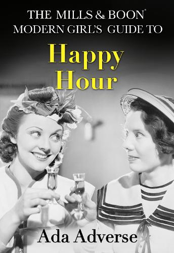 The Mills & Boon Modern Girl's Guide to: Happy Hour: How to Have Fun in Dry January - Mills & Boon A-Zs 2 (Hardback)