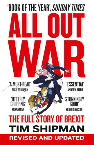 All Out War: The Full Story of How Brexit Sank Britain's Political Class (Paperback)