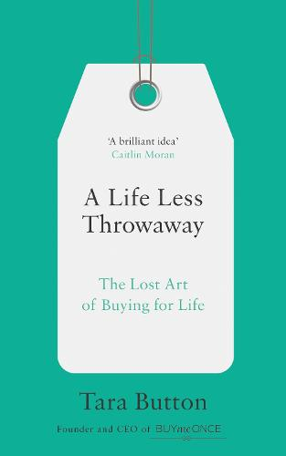 A Life Less Throwaway: The Lost Art of Buying for Life (Paperback)