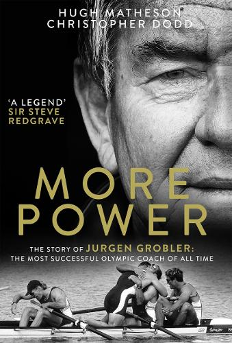 More Power: The Story of Jurgen Grobler: the Most Successful Olympic Coach of All Time (Hardback)