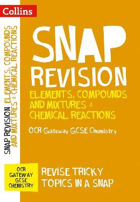 Elements, Compounds and Mixtures & Chemical Reactions: OCR Gateway GCSE 9-1 Chemistry - Collins Snap Revision (Paperback)