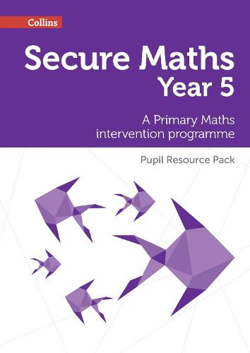 Secure Year 5 Maths Pupil Resource Pack: A Primary Maths Intervention Programme - Secure Maths
