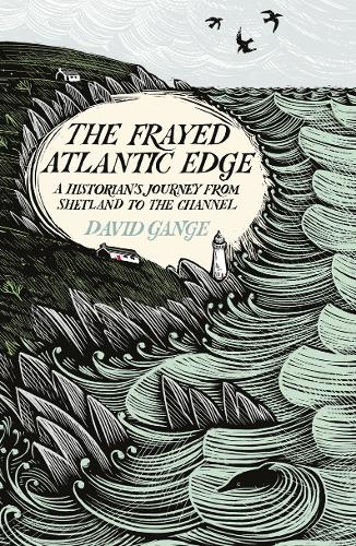 The Frayed Atlantic Edge: A Historian's Journey from Shetland to the Channel (Hardback)