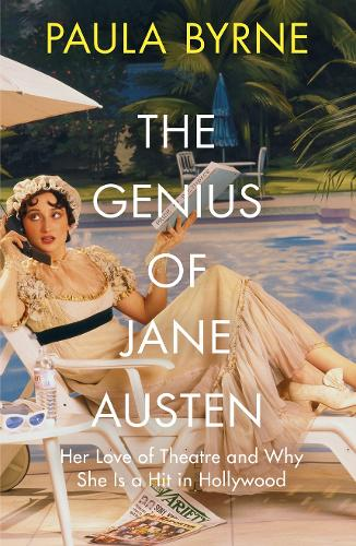 The Genius of Jane Austen: Her Love of Theatre and Why She is a Hit in Hollywood (Hardback)