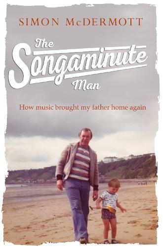 The Songaminute Man: How Music Brought My Father Home Again (Hardback)