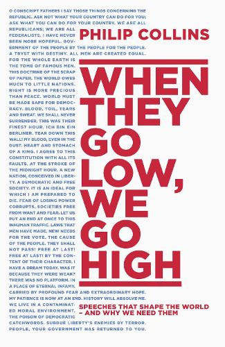 When They Go Low, We Go High: Speeches That Shape the World - and Why We Need Them (Hardback)