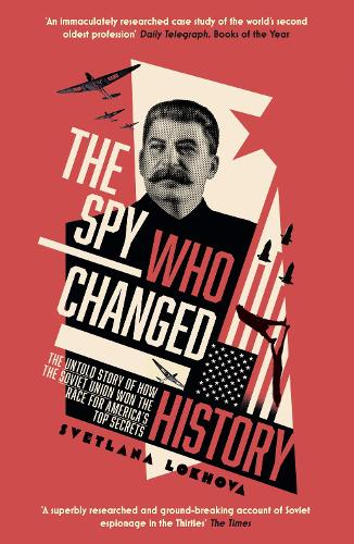 The Spy Who Changed History: The Untold Story of How the Soviet Union Won the Race for America's Top Secrets (Paperback)