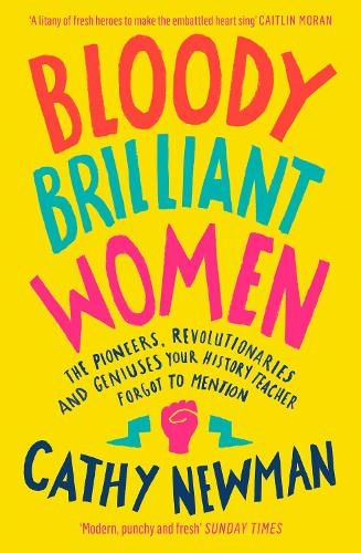 Bloody Brilliant Women: The Pioneers, Revolutionaries and Geniuses Your History Teacher Forgot to Mention (Paperback)