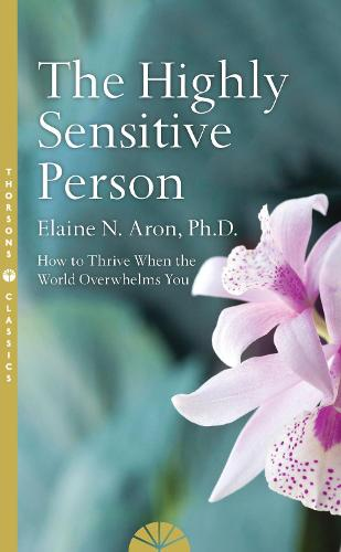 The Highly Sensitive Person: How to Surivive and Thrive When the World Overwhelms You (Paperback)
