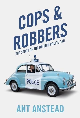 Cops and Robbers: The Story of the British Police Car (Hardback)