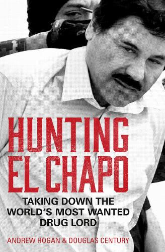 Hunting El Chapo: Taking Down the World's Most-Wanted Drug-Lord (Paperback)