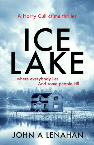 Ice Lake - Psychologist Harry Cull Thriller 1 (Paperback)
