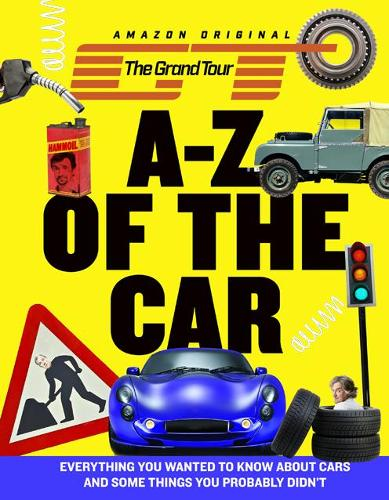The Grand Tour A-Z of the Car: Everything You Wanted to Know About Cars and Some Things You Probably Didn'T (Hardback)