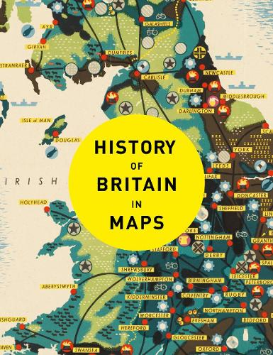 History of Britain in Maps: Over 90 Maps of Our Nation Through Time (Hardback)