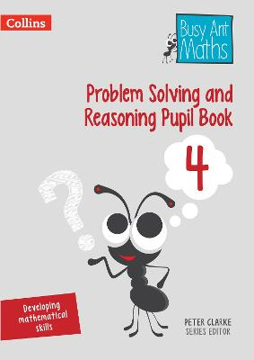 Problem Solving and Reasoning Pupil Book 4 - Busy Ant Maths (Paperback)
