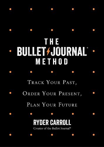 The Bullet Journal Method: Track Your Past, Order Your Present, Plan Your Future (Hardback)
