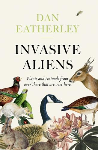Invasive Aliens: The Plants and Animals from Over There That are Over Here (Paperback)