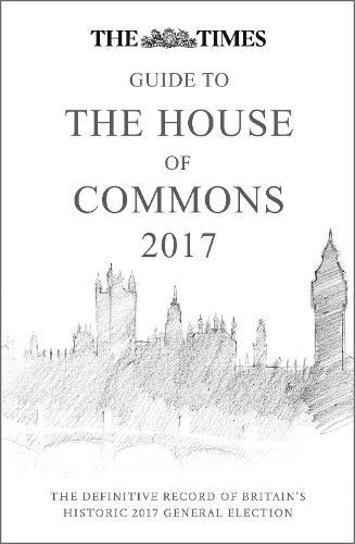 Cover The Times Guide to the House of Commons 2017: The Definitive Record of Britain's Historic 2017 General Election