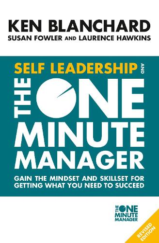 Cover Self Leadership and the One Minute Manager: Gain the Mindset and Skillset for Getting What You Need to Succeed