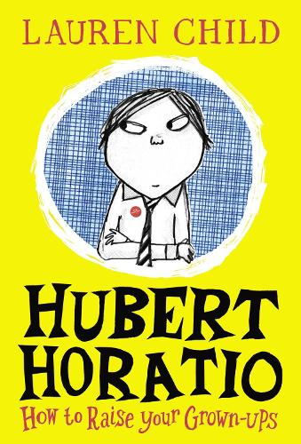 Hubert Horatio: How to Raise Your Grown-Ups (Hardback)