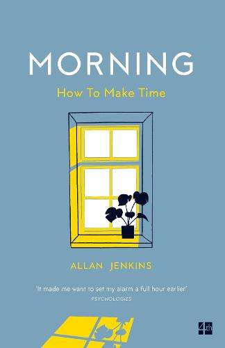 Morning: How to Make Time: a Manifesto (Paperback)