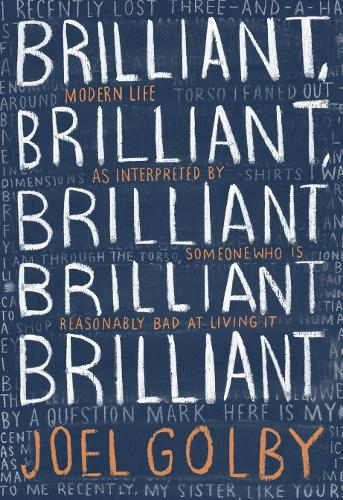 Brilliant, Brilliant, Brilliant Brilliant Brilliant: Modern Life as Interpreted by Someone Who is Reasonably Bad at Living it (Hardback)