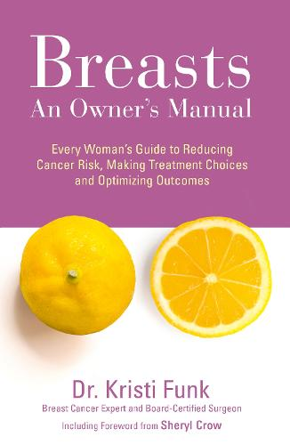 Breasts: An Owner's Manual: Every Woman's Guide to Reducing Cancer Risk, Making Treatment Choices and Optimising Outcomes (Paperback)