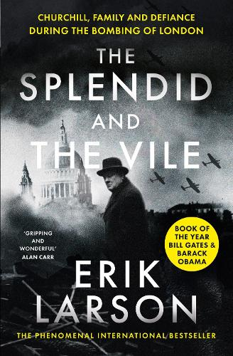 The Splendid and the Vile: Churchill, Family and Defiance During the Bombing of London (Paperback)