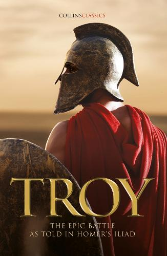 Troy: The Epic Battle as Told in Homer's Iliad - Collins Classics (Paperback)