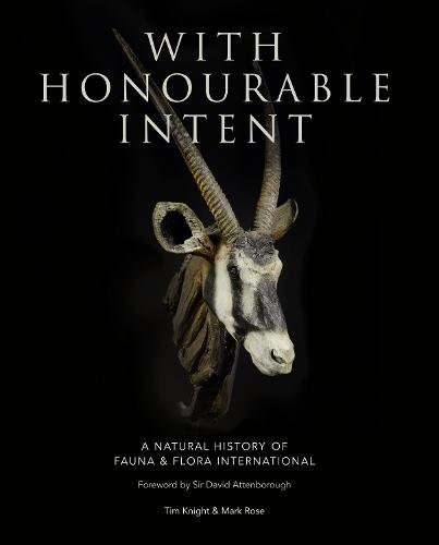 With Honourable Intent: A Natural History of Fauna and Flora International (Hardback)