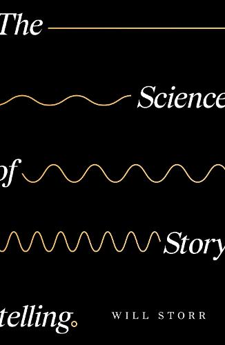 The Science of Storytelling: Why Stories Make Us Human, and How to Tell Them Better (Hardback)