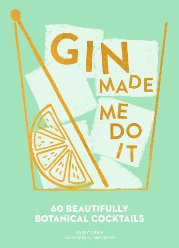 Gin Made Me Do It: 60 Beautifully Botanical Cocktails (Hardback)