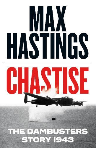 Chastise: The Dambusters Story 1943 (Hardback)