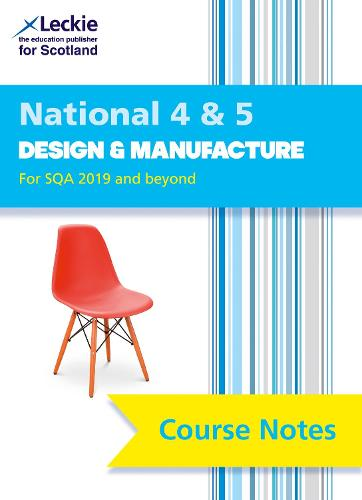 National 4/5 Design and Manufacture Course Notes - Course Notes for SQA Exams (Paperback)
